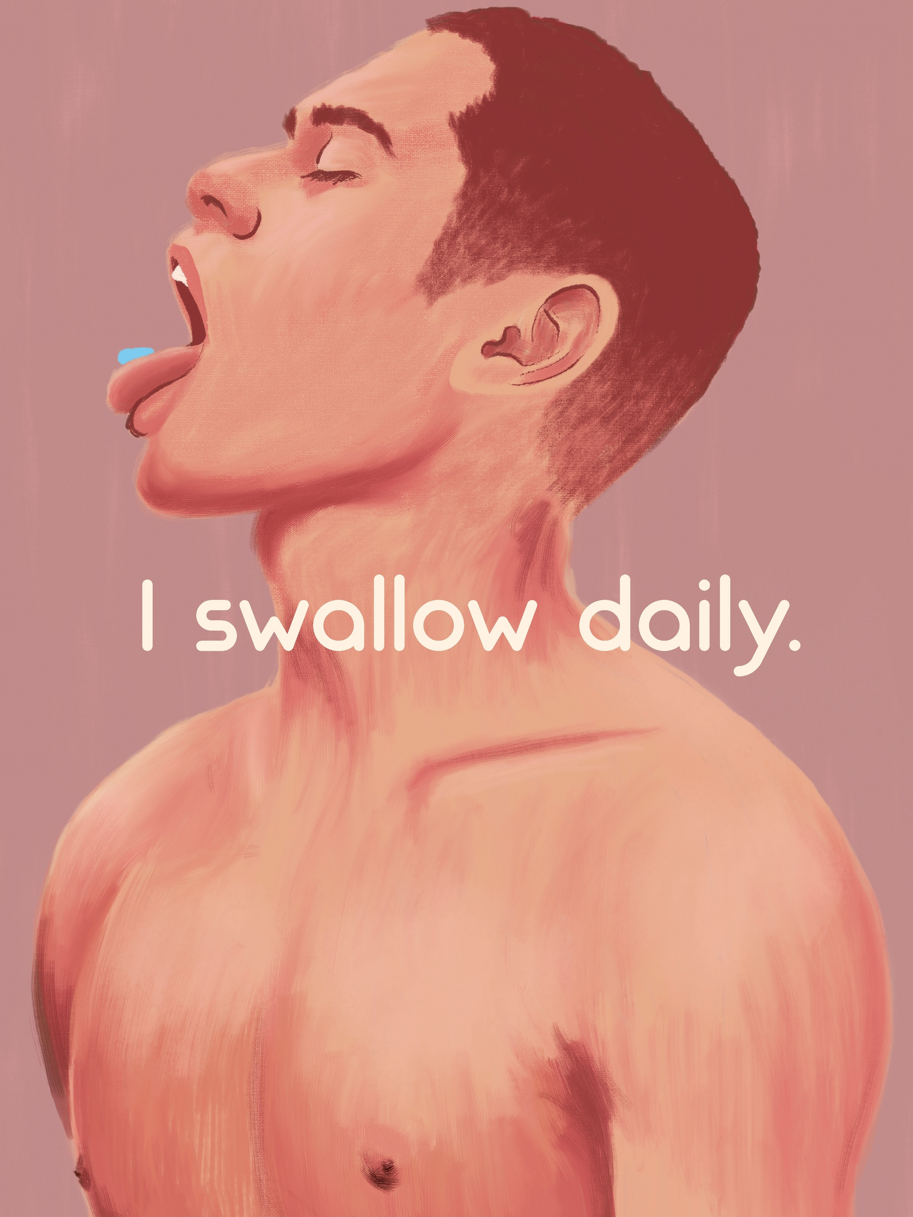 I swallow daily