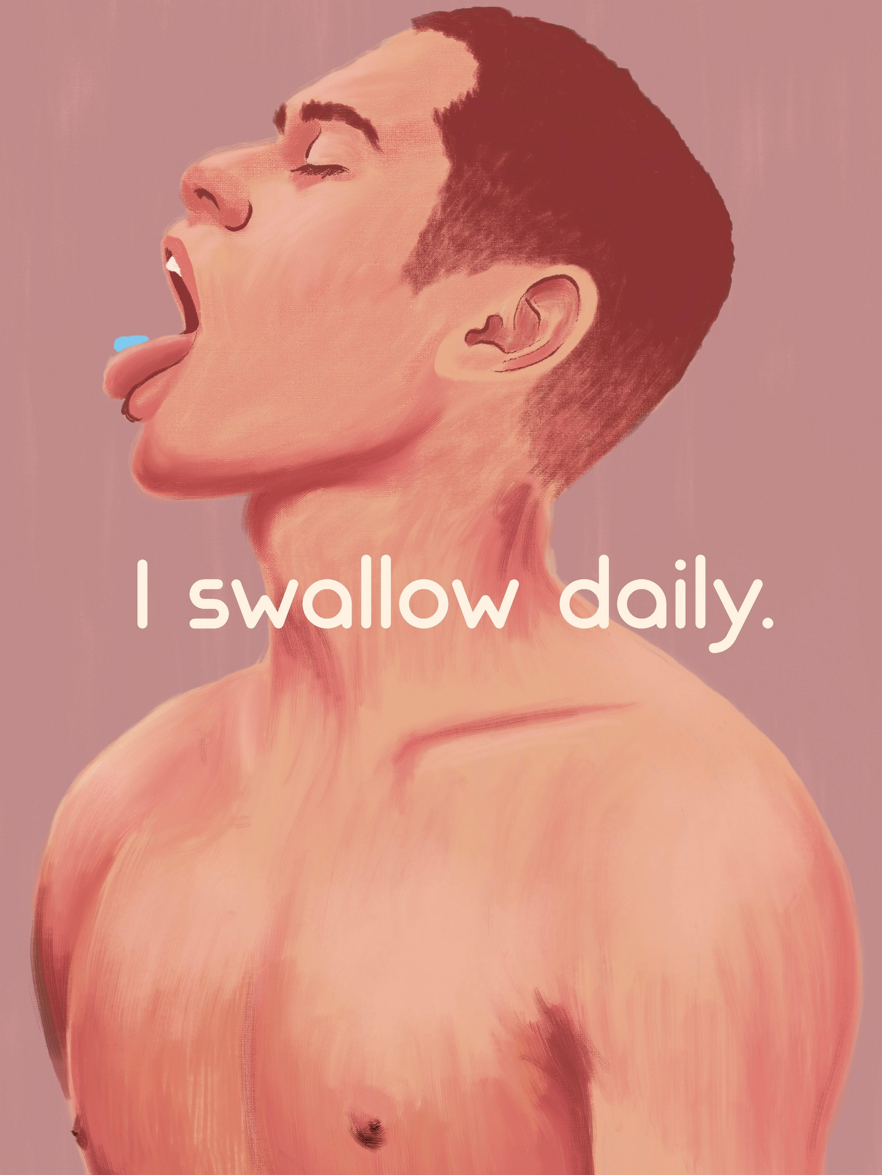 I swallow daily